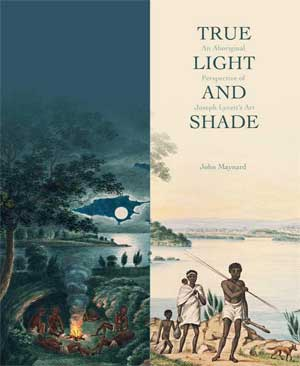 True Light and Shade: An Aboriginal Perspective of Joseph Lycett's Art